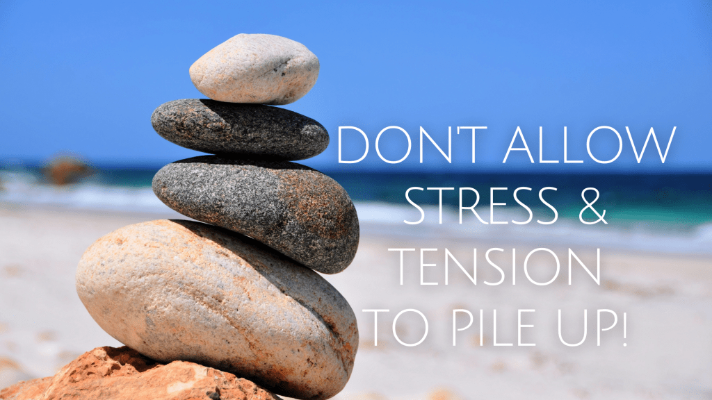 dont-allow-stress-and-tension-to-pile-up